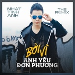 boi vi anh yeu don phuong (remix 2018) (single) - nhat tinh anh