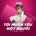 toi muon yeu mot nguoi (single) - khoi my