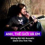 anh, the gioi va em - nhung bai hat acoustic danh cho tinh yeu - v.a