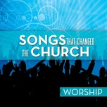 songs that changed the church - worship - v.a