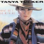 what do i do with me - tanya tucker