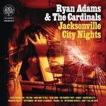 jacksonville city nights - ryan adams, the cardinals