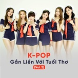 k-pop gan lien voi tuoi tho (vol.2) - v.a