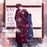 nay em oi... minh yeu thoi (single) - the bao, nam kun