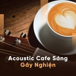 acoustic cafe sang gay nghien - v.a