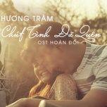 chut tinh da quen (hoan doi ost) (single) - huong tram