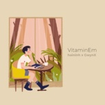 vitamin em (single) - hai ninh, gwynx