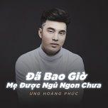 da bao gio me duoc ngu ngon chua (single) - ung hoang phuc