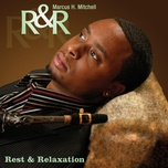 r&r: rest & relaxation - marcus h. mitchell