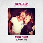 tears & tequila (embody remix) (single) - joseph j. jones