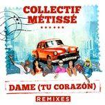 dame (tu corazon) (remixes) - collectif metisse