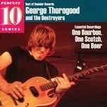 essential recordings: one bourbon, one scotch, one beer - george thorogood, the destroyers