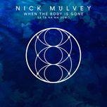 when the body is gone (sa ta na ma demo) (single) - nick mulvey