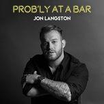 prob'ly at a bar (single) - jon langston