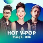nhac viet hot thang 03/2018 - v.a