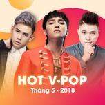 nhac viet hot thang 05/2018 - v.a