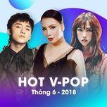 nhac viet hot thang 06/2018 - v.a