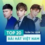 top 20 bai hat viet nam tuan 34/2018 - v.a