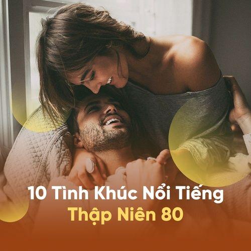Nhạc Tình Yêu - Tình Khúc Nổi Tiếng Thập Niên 80