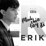 minh chia tay di (single) - erik