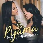 sin pijama (single) - becky g, natti natasha
