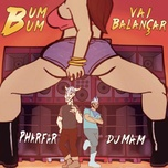 bum bum vai balancar (single) - dj mam, pharfar