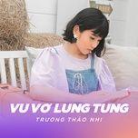 vu vo lung tung (single) - truong thao nhi