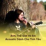 anh, the gioi va em - acoustic danh cho tinh yeu - v.a
