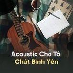 acoustic cho toi chut binh yen - v.a