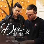 doi la the thoi (single) - quoc cuong, hoang thong