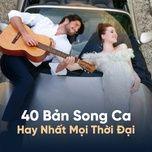40 ban song ca hay nhat moi thoi dai - v.a