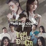tinh dau cua to (tinh dau dai ca ost) (single) - xuan tai