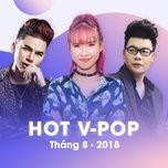 nhac viet hot thang 08/2018 - v.a