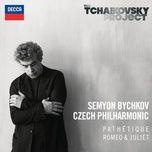 tchaikovsky: symphony no.6 in b minor - pathetique; romeo & juliet fantasy overture - czech philharmonic orchestra