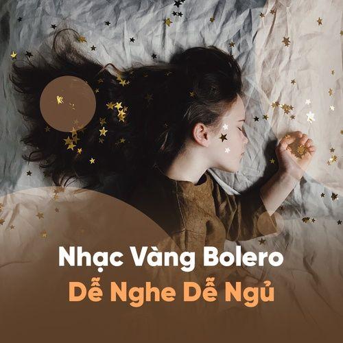 Nhạc Vàng Bolero Dễ Nghe Dễ Ngủ - Nhạc Vàng Bolero Hay