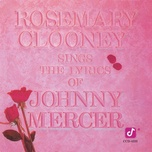 sings the lyrics of johnny mercer - rosemary clooney