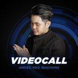 videocall (single) - andiez, koo, sea chains