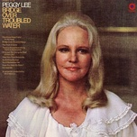 bridge over troubled water - peggy lee