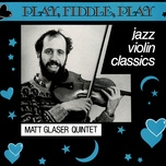 play, fiddle, play: jazz violin classics - matt glaser quintet