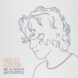 be alright (acoustic) (single) - dean lewis