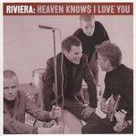 heaven knows i love you (single) - riviera