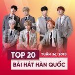 top 20 bai hat han quoc tuan 36/2018 - v.a