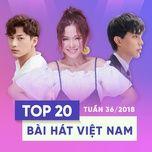 top 20 bai hat viet nam tuan 36/2018 - v.a