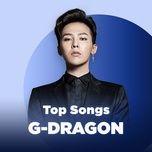 nhung bai hat hay nhat cua g-dragon (bigbang) - g-dragon (bigbang)