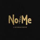 consistent (single) - no/me