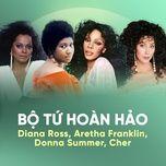 bo tu hoan hao: aretha franklin, donna summer, diana ross, cher - aretha franklin, donna summer, diana ross, cher