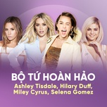 bo tu hoan hao: hilary duff, ashley tisdale, miley cyrus, selena gomez - hilary duff, ashley tisdale, miley cyrus, selena gomez