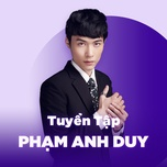 nhung bai hat hay nhat cua pham anh duy - pham anh duy