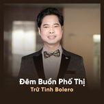 dem buon pho thi - tru tinh bolero 2018 - v.a