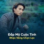 dap mo cuoc tinh - nhac vang chon loc 2018 - v.a